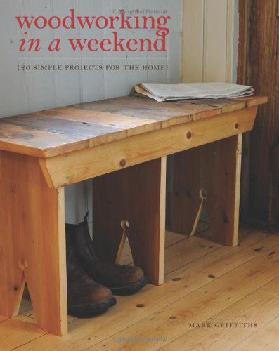 9781452125862: Woodworking in a Weekend: 20 Simple Projects for the Home