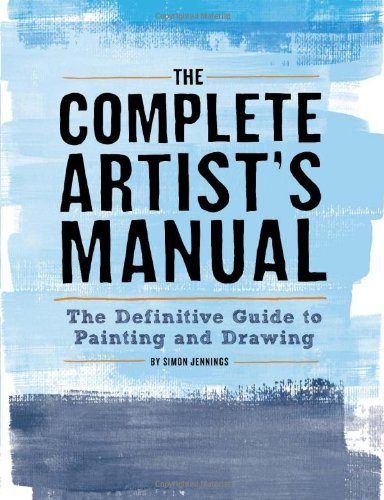 9781452127163: The Complete Artist's Manual: The Definitive Guide to Painting and Drawing