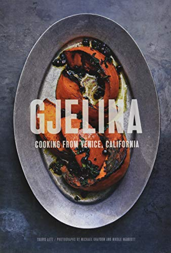 Gjelina: Cooking from Venice, California (California Cooking, Restaurant Cookbooks, Cal-Med Cookb...