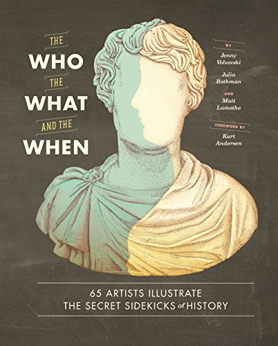 9781452128276: The Who, the What, and the When: 65 Artists Illustrate the Secret Sidekicks of History