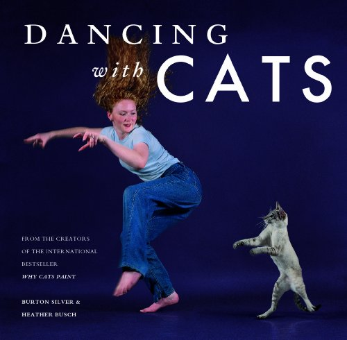 9781452128337: Dancing with Cats: From the Creators of the International Best Seller Why Cats Paint