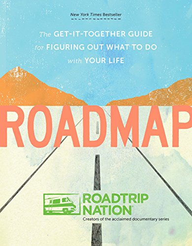 Roadmap: The Get It Together Guide For Figuring Out What To Do With Your Life