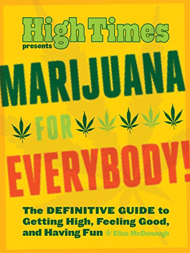 9781452128887: Marijuana for Everybody!: The Official High Times Guide to Getting High, Feeling Good, and Having Fun