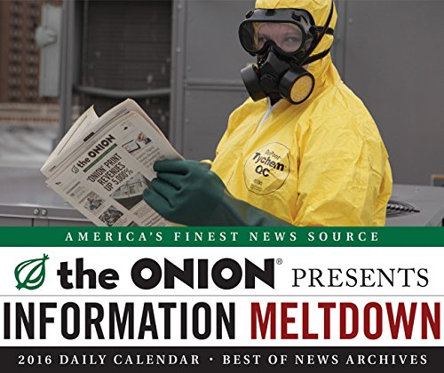 9781452134789: The Onion Presents Information Meltdown 2016 Calendar