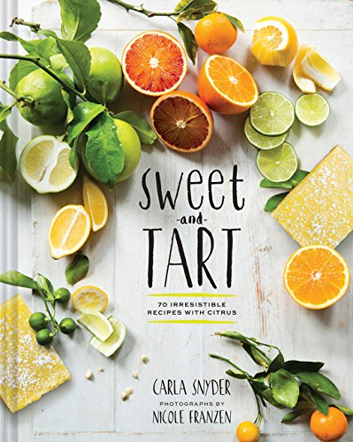 9781452134796: Sweet and Tart: 70 Irresistible Recipes With Citrus