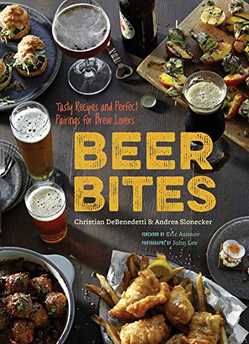 9781452135243: Beer Bites: Tasty Recipes and Perfect Pairings for Brew Lovers: 65 Recipes for Tasty Bites that Pair Perfectly with Beer