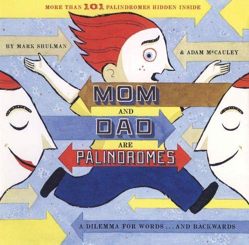 Mom and Dad Are Palindromes: A Dilemma for Words. and Backwards (Paperback): Mark Shulman