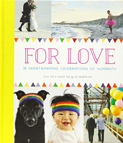 9781452139845: For Love: 25 Heartwarming Celebrations of Humanity