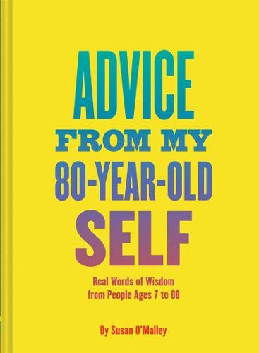 Advice from My 80-Year-Old Self: Real Words: O'Malley, Susan; Amini,