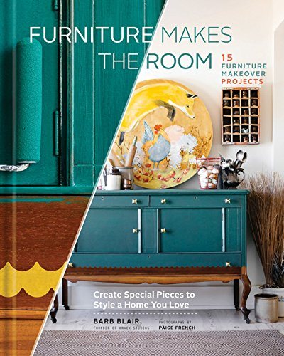 9781452139999: Furniture Makes the Room: Create Special Pieces to Style a Home You Love