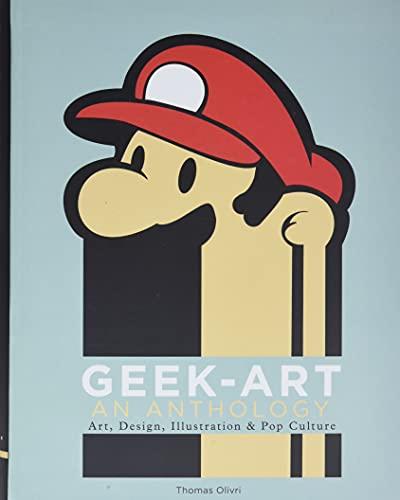 Geek-Art: An Anthology: Art, Design, Illustration & Pop Culture: Olivri, Thomas