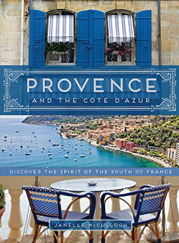 Provence and the Cote D'Azur: Discover the Spirit of the South of France: McCulloch, Janelle