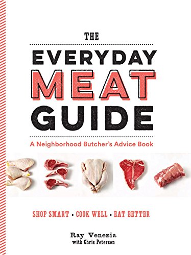The Everyday Meat Guide: A Neighborhood Butcher's: Ray Venezia, Chris