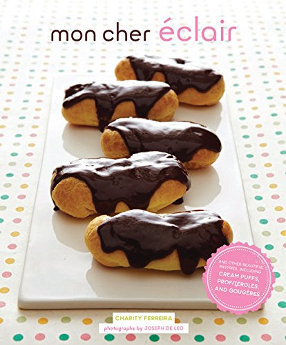 9781452145662: Mon Cher Eclair: And Other Beautiful Pastries, including Cream Puffs, Profiteroles, and Gougeres