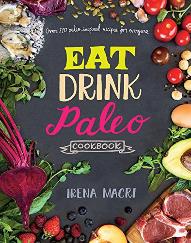9781452152233: Eat Drink Paleo Cookbook: Over 110 Paleo-Inspired Recipes for Everyone