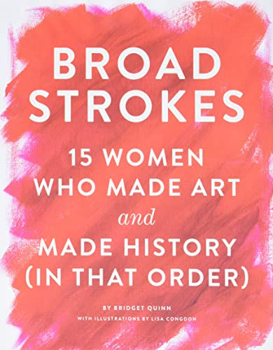 9781452152363: Broad Strokes: 15 Women Who Made Art and Made History (in That Order)