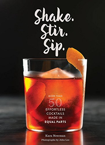 9781452152479: Shake. Stir. Sip: More Than 50 Effortless Cocktails Made in Equal Parts