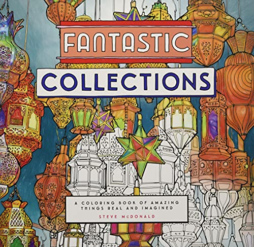 9781452153247: Fantastic Collections: A Coloring Book of Amazing Things Real and Imagined