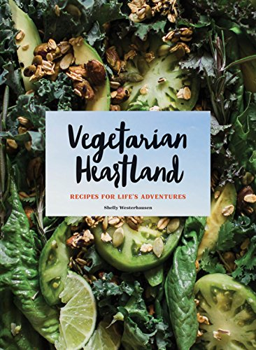 Vegetarian Heartland: Plant-Based Recipes from the Midwest: Shelly Westerhausen