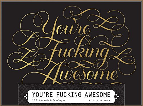 You're Fucking Awesome Notecards: 12 Notecards & Envelopes: Calligraphuck