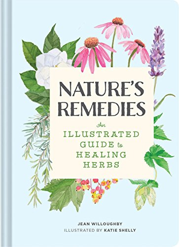 9781452156026: Nature's Remedies: An Illustrated Guide to Healing Herbs