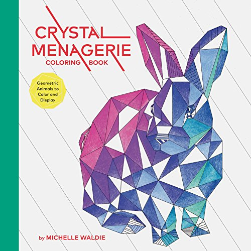 9781452160658: Crystal Menagerie Coloring Book: Geometric Animals to Color and Display