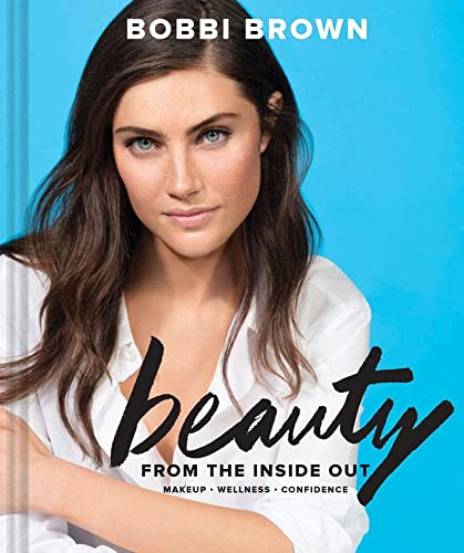 Bobbi Brown Beauty from the Inside Out: Brown, Bobbi; Bliss,