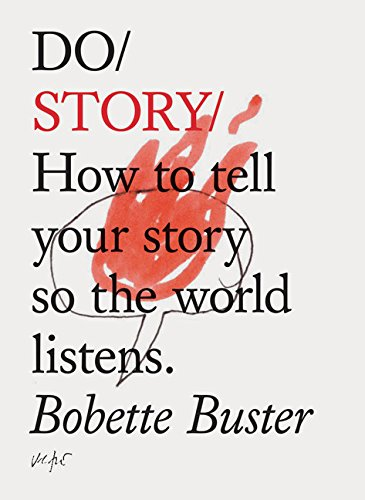 9781452171463: Do Story: How to Tell Your Story So the World Listens