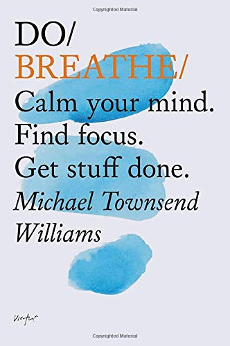 9781452171692: Do Breathe: Calm Your Mind. Find Focus. Get Stuff Done. (Mindfulness Books, Breathing Exercises, Calming Books)