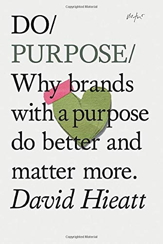 9781452171708: Do Purpose: Why Brands with a Purpose Do Better and Matter More. (Mindfulness Books, Empowering Books, Self Help Books)