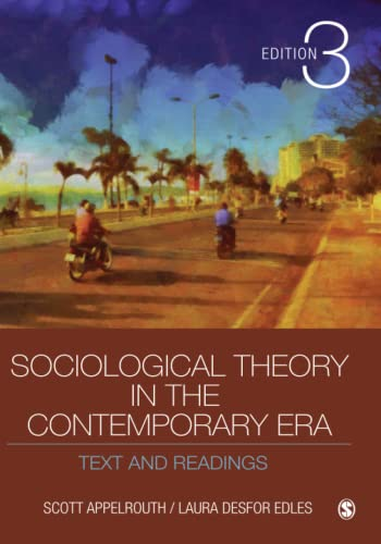 Sociological Theory in the Contemporary Era: Text: Appelrouth, Scott; Edles,