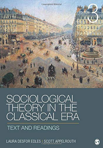 Sociological Theory in the Classical Era: Text: Laura D. (Desfor)