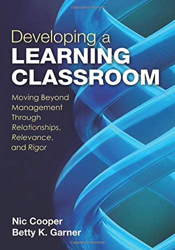 9781452203881: Developing a Learning Classroom: Moving Beyond Management Through Relationships, Relevance, and Rigor