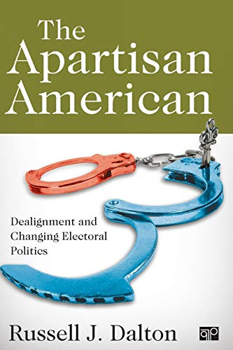9781452216942: The Apartisan American: Dealignment and Changing Electoral Politics