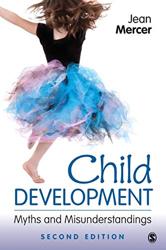 CHILD DEVELOPMENT: MYTHS and MISUNDERSTANDINGS *: MERCER, Jean A.
