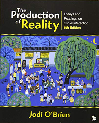 9781452217833: The Production of Reality: Essays and Readings on Social Interaction