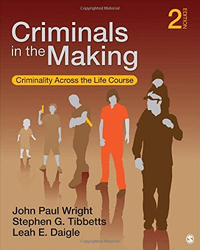 Criminals in the Making: Criminality Across the: Daigle, Leah E.