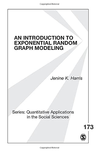 An Introduction to Exponential Random Graph Modeling (Quantitative Applications in the Social ...