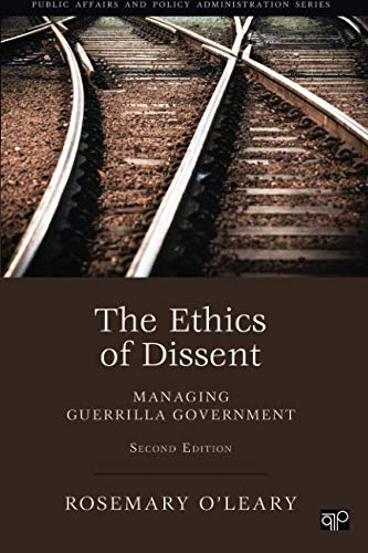 9781452226316: The Ethics of Dissent: Managing Guerilla Government, 2nd Edition (Public Affairs and Policy Administration)
