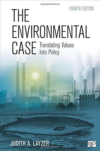 The Environmental Case: Translating Values Into Policy: Judith A. Layzer