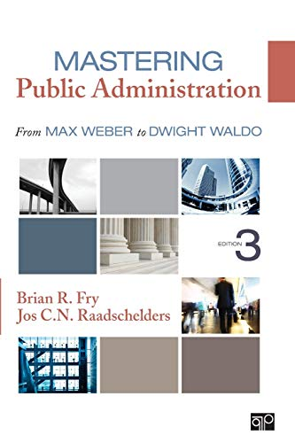 Mastering Public Administration: From Max Weber to: Brian R. Fry,