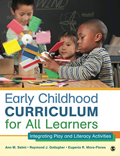 Early Childhood Curriculum for All Learners: Integrating Play and Literacy Activities: Ann M. Selmi