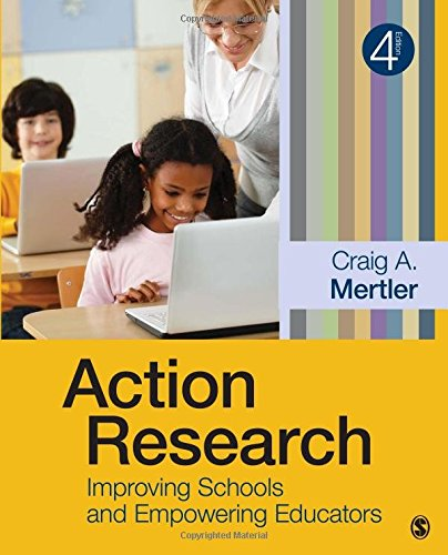 Action Research: Improving Schools and Empowering Educators: Mertler, Craig A.