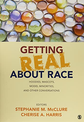 Getting Real About Race: Hoodies, Mascots, Model Minorities, and Other Conversations 9781452258904 Stephanie McClure and Cherise A. Harris's Second Thoughts on Race in the United States: Hoodies, Model Minorities, and Real Americans is