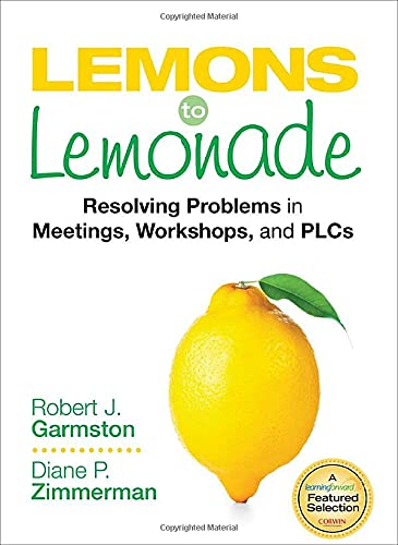 9781452261010: Lemons to Lemonade: Resolving Problems in Meetings, Workshops, and PLCs