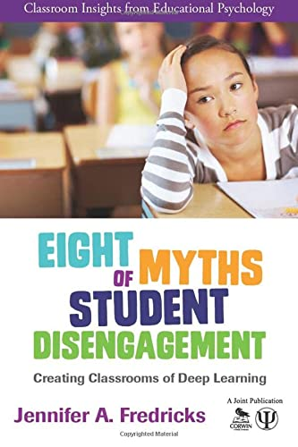 9781452271880: Eight Myths of Student Disengagement: Creating Classrooms of Deep Learning (Classroom Insights from Educational Psychology)
