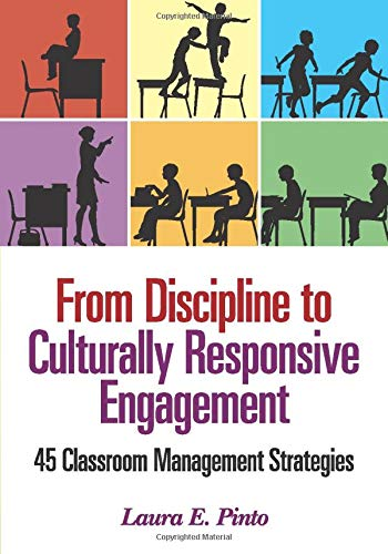 From Discipline to Culturally Responsive Engagement: 45 Classroom Management Strategies: Pinto, ...