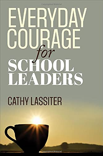 Everyday Courage For School Leaders: Lassiter, Cathy J.
