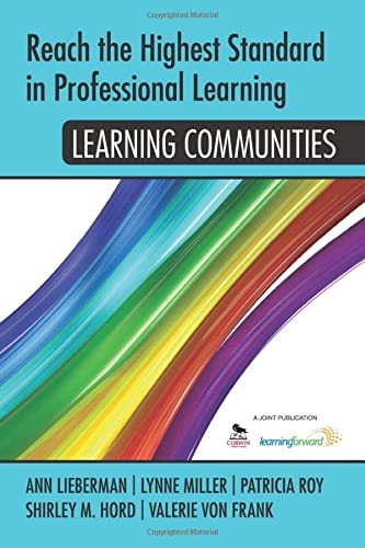 Reach the Highest Standard in Professional Learning: Learning Communities: Shirley M. Hord