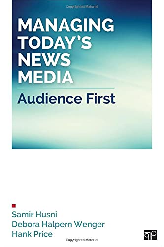 Managing Today's News Media; Audience First: Husni, Samir A.